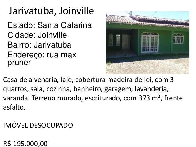 Jarivatuba, Joinville Estado: Santa Catarina Cidade: Joinville Bairro: Jarivatuba Endereço: rua max pruner Casa de alvenar...