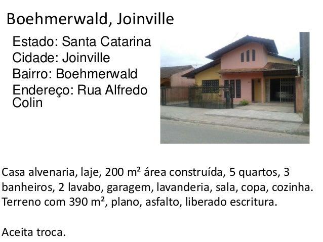 Boehmerwald, Joinville Estado: Santa Catarina Cidade: Joinville Bairro: Boehmerwald Endereço: Rua Alfredo Colin Casa alven...