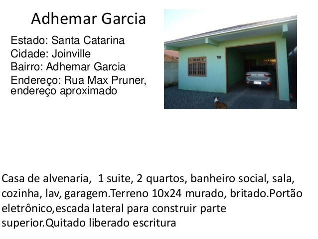 Adhemar Garcia Estado: Santa Catarina Cidade: Joinville Bairro: Adhemar Garcia Endereço: Rua Max Pruner, endereço aproxima...