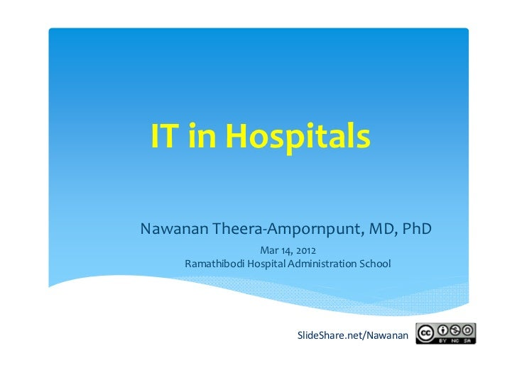 IT in HospitalsNawanan Theera‐Ampornpunt, MD, PhD                   Mar 14, 2012     Ramathibodi Hospital Administration S...