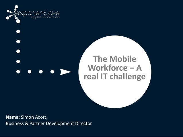 The Mobile                                    Workforce – A                                   real IT challengeName: Simon...