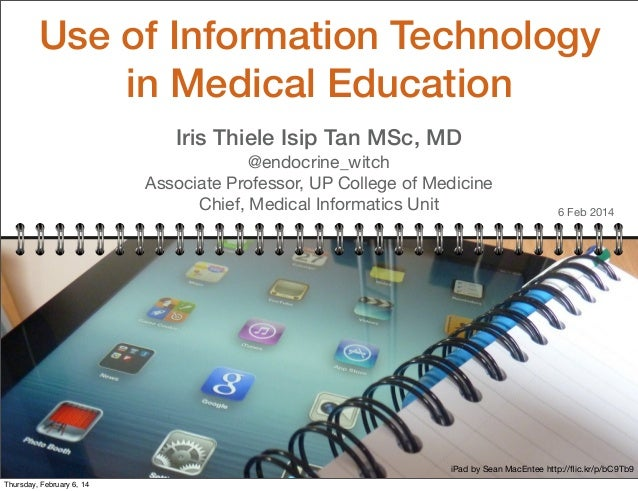 Use of Information Technology in Medical Education Iris Thiele Isip Tan MSc, MD @endocrine_witch Associate Professor, UP C...