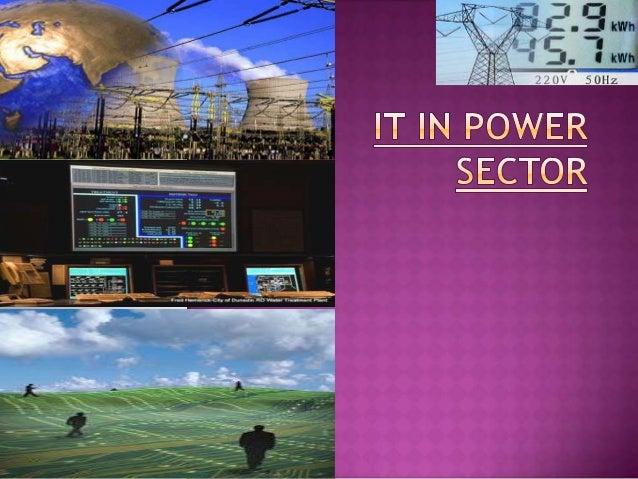  Current power scenario Essence of IT in power sec. Need of IT Current scenario of IT in power sec. EMS,Scada GIS,DA...