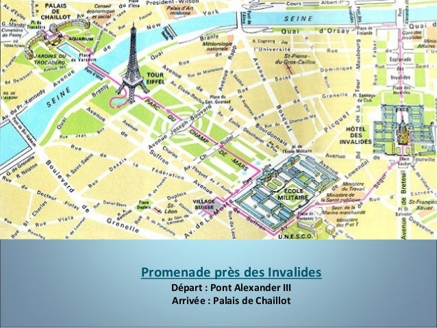 Promenade près des Invalides Départ : Pont Alexander III Arrivée : Palais de Chaillot
