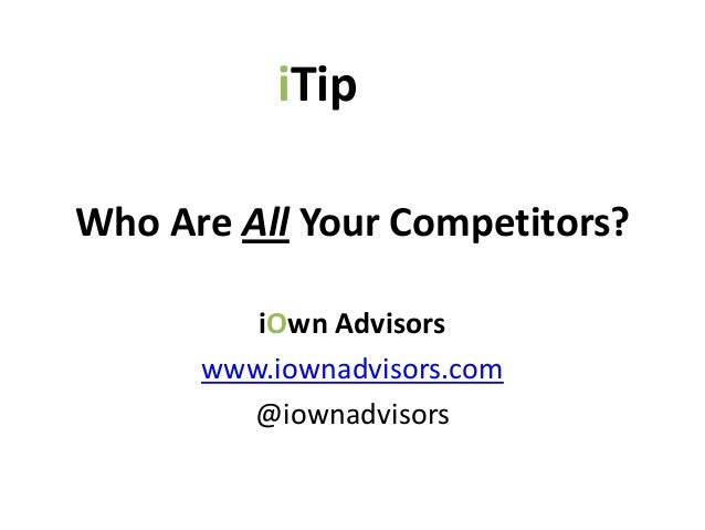 iTipWho Are All Your Competitors?         iOwn Advisors      www.iownadvisors.com        @iownadvisors