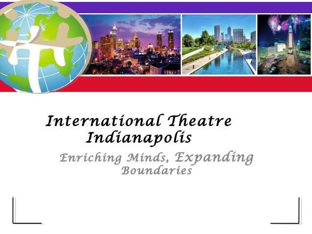 International Theatre Indianapolis Power Point Final Copy