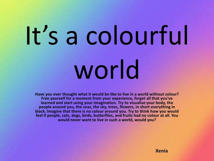 world without colour essay Here we have some of the best collection of essays specially written for kids read sample, short, long, descriptive and narrative essays on various subjects.