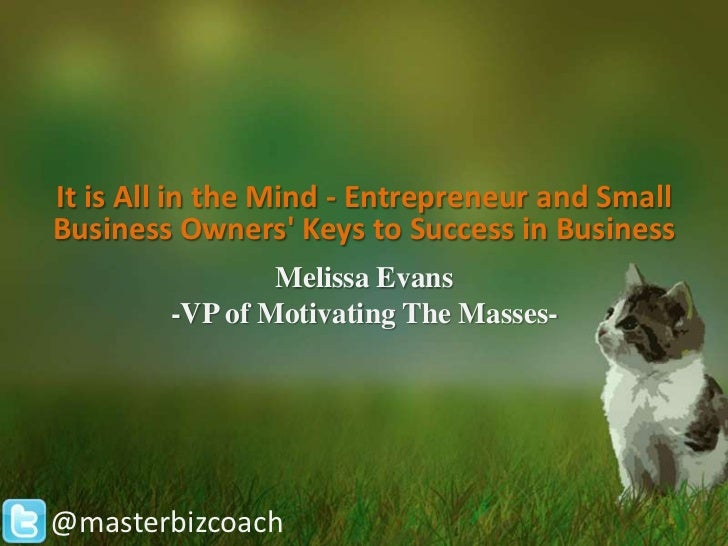 It is All in the Mind - Entrepreneur and SmallBusiness Owners Keys to Success in Business                Melissa Evans    ...