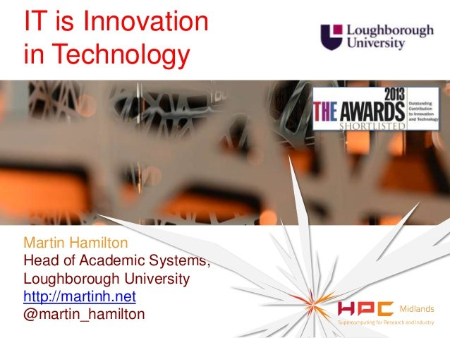 Martin Hamilton Head of Academic Systems, Loughborough University http://martinh.net @martin_hamilton IT is Innovation in ...