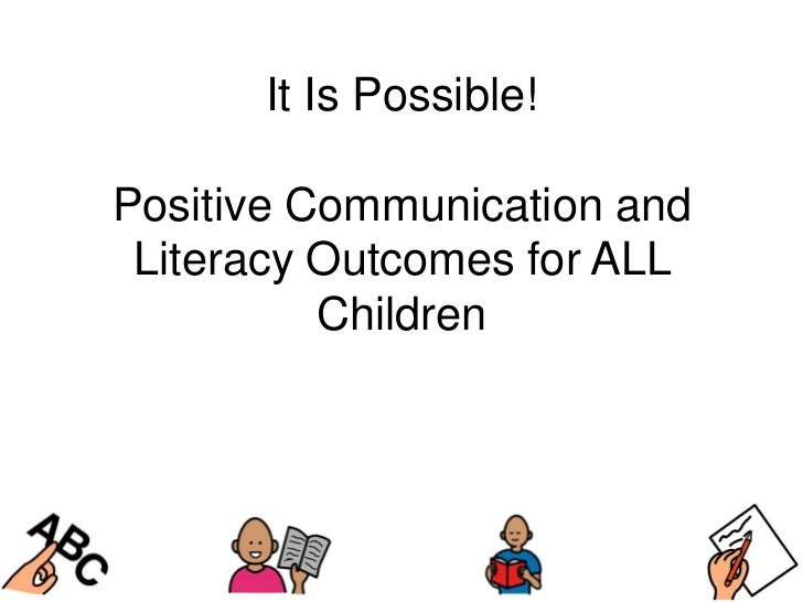 It Is Possible!Positive Communication and Literacy Outcomes for ALL          Children