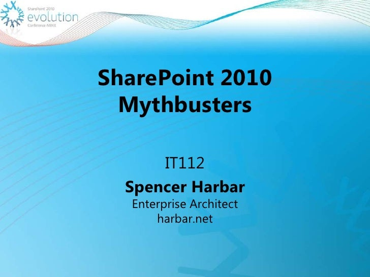 SharePoint 2010Mythbusters<br />IT112<br />Spencer HarbarEnterprise Architect harbar.net<br />