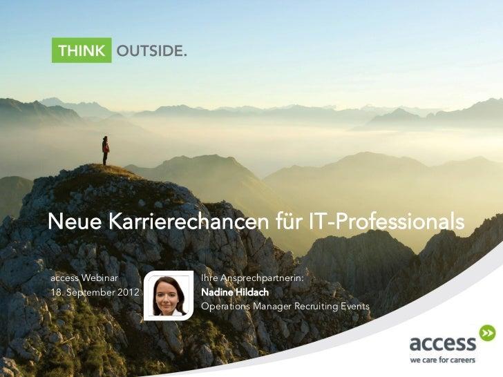 Neue Karrierechancen für IT-Professionalsaccess Webinar       Ihre Ansprechpartnerin:18. September 2012   Nadine Hildach  ...