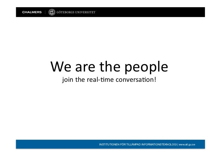 We	   are	   the	   people	       join	   the	   real-­‐/me	   conversa/on!	                            INSTITUTIONEN FÖR ...