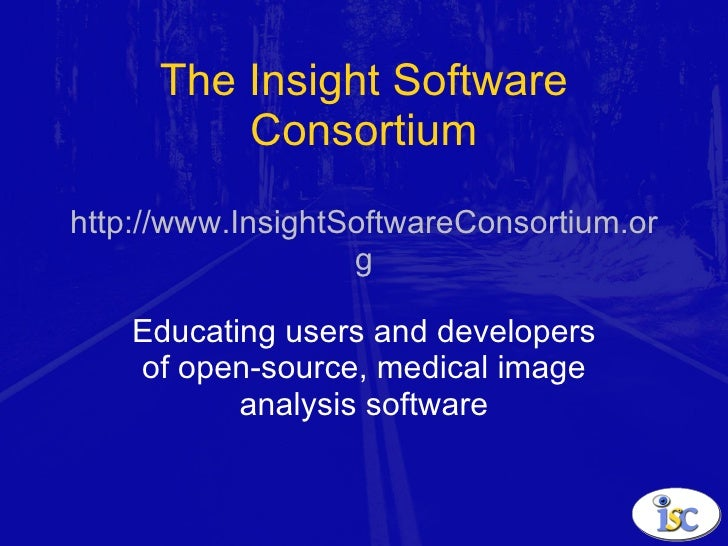 The Insight Software Consortium http://www.InsightSoftwareConsortium.org Educating users and developers of open-source, me...
