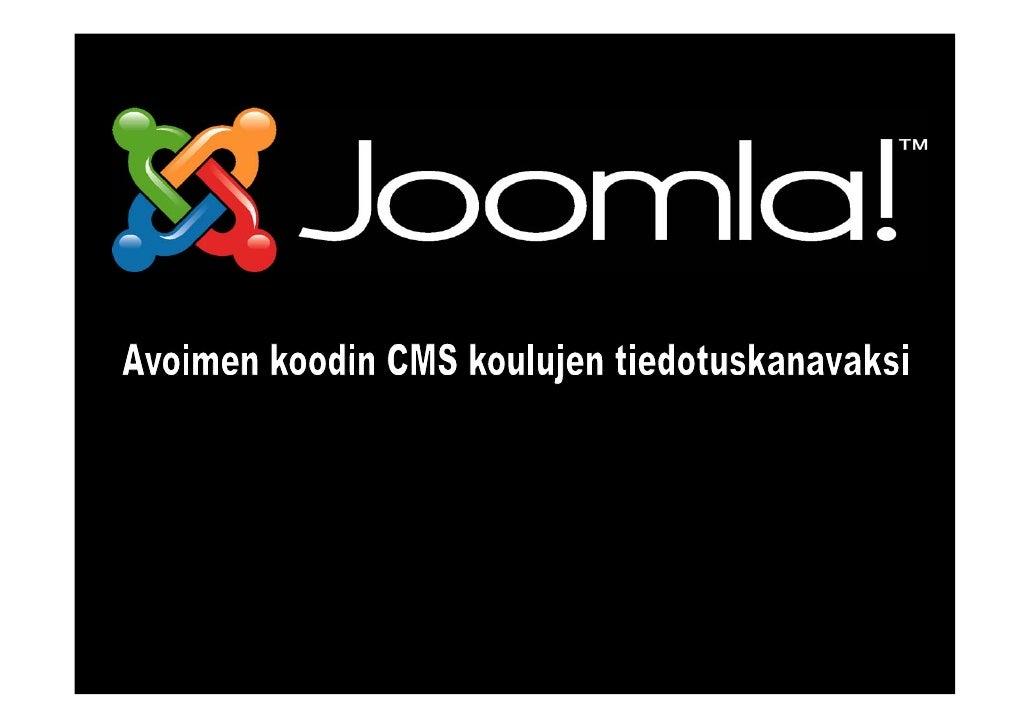 • Miksi kotisivut?                  • Miksi cms?            • Mikä Joomla! on?              • Miksi Joomla!?     • Joomla!...
