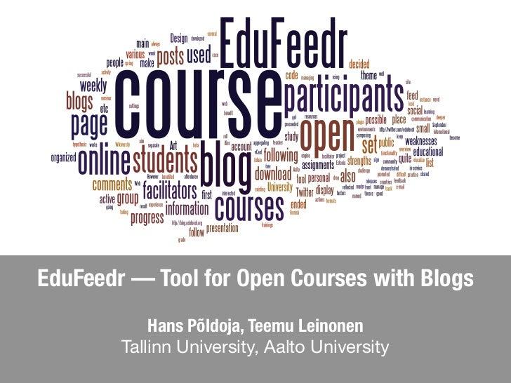 EduFeedr — Tool for Open Courses with Blogs            Hans Põldoja, Teemu Leinonen        Tallinn University, Aalto Unive...