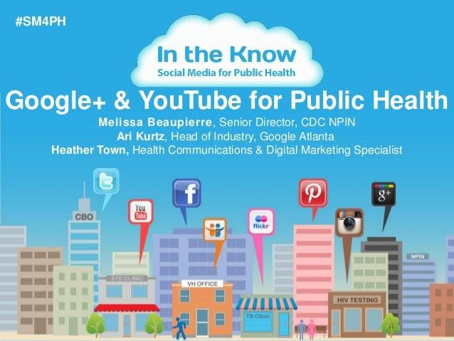 1Google+ & YouTube for Public Health#SM4PHMelissa Beaupierre, Senior Director, CDC NPINAri Kurtz, Head of Industry, Google...