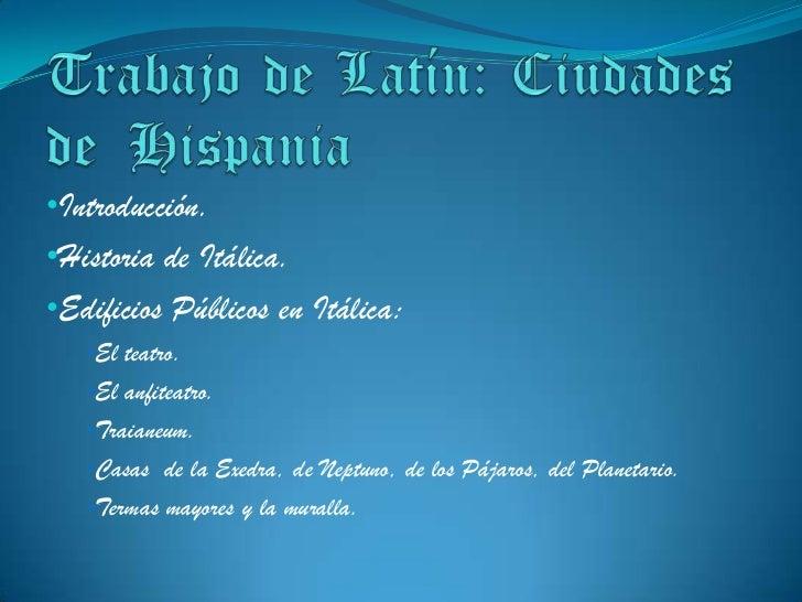 Trabajo de Latín: Ciudades de  Hispania<br /><ul><li>Introducción.
