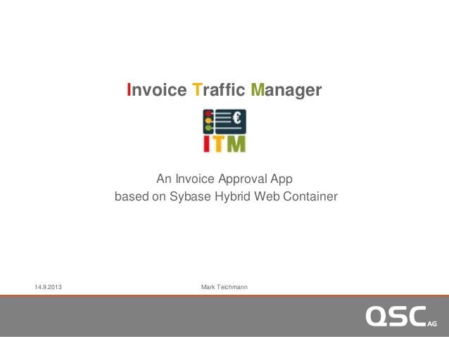 Invoice Traffic Manager An Invoice Approval App based on Sybase Hybrid Web Container 14.9.2013 Mark Teichmann