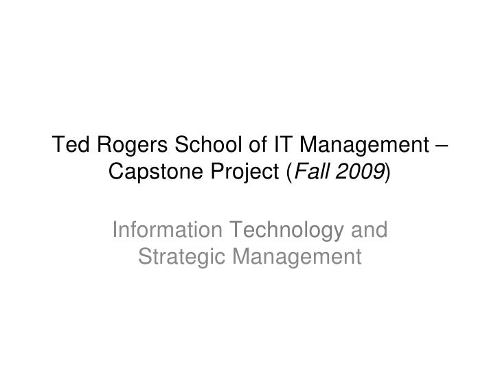 Ted Rogers School of IT Management – Capstone Project ( Fall 2009 ) Information  Technology  and Strategic Management
