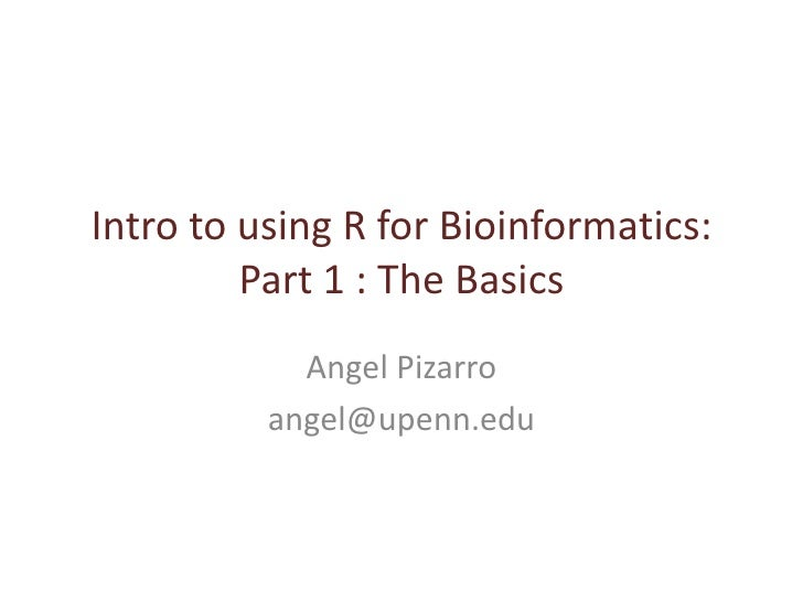 Intro to using R for Bioinformatics: Part 1 : The Basics<br />Angel Pizarro<br />angel@upenn.edu<br />