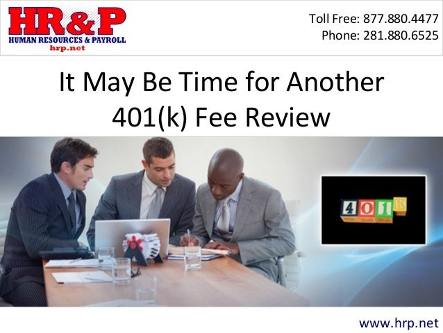 Toll Free: 877.880.4477 Phone: 281.880.6525 www.hrp.net It May Be Time for Another 401(k) Fee Review