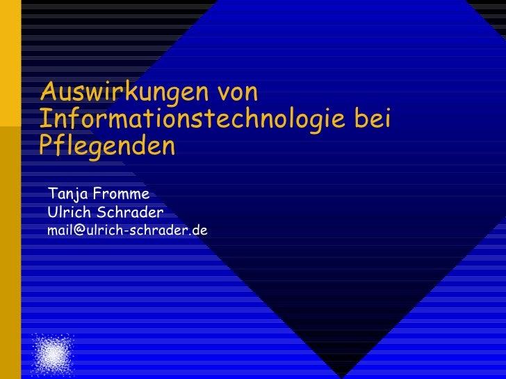Auswirkungen von Informationstechnologie bei Pflegenden Tanja Fromme Ulrich Schrader [email_address]