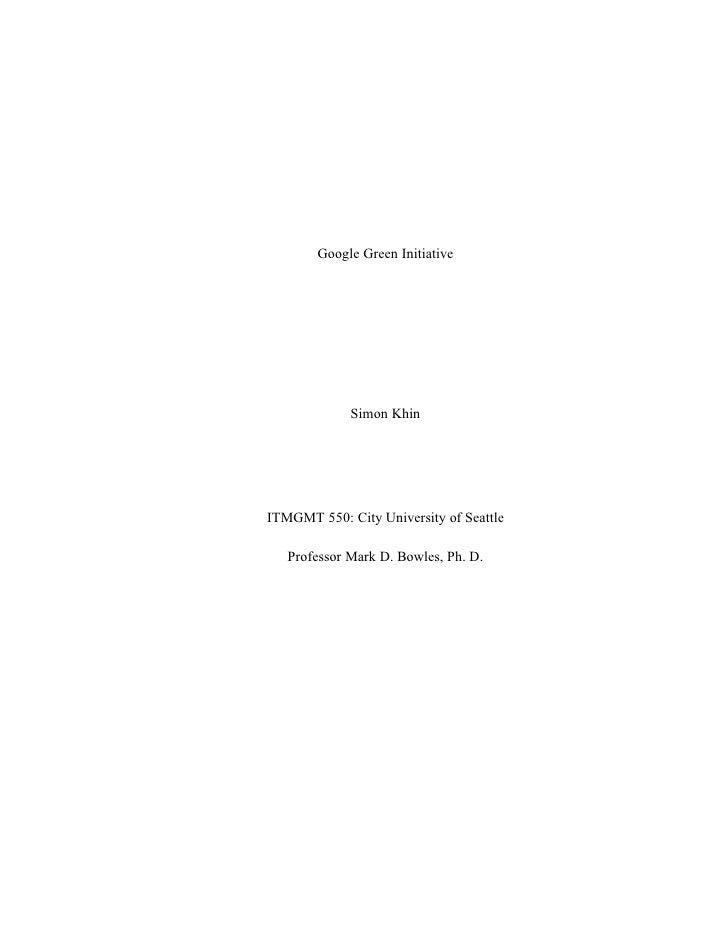 Google Green Initiative                  Simon Khin     ITMGMT 550: City University of Seattle     Professor Mark D. Bowle...