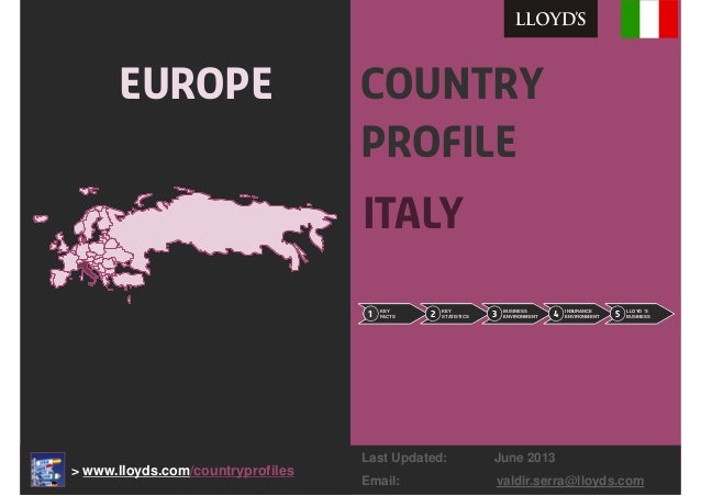 Country Profile Italy Europe 1 KEY FACTS 2 KEY STATISTICS 3 BUSINESS ENVIRONMENT 4 INSURANCE ENVIRONMENT 5 LLOYD 'S BUSINE...