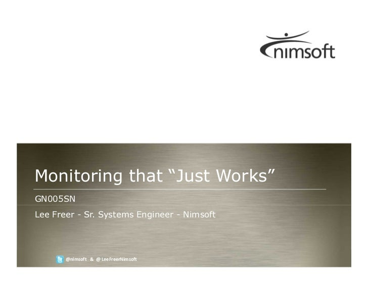 "Monitoring that ""Just Works""GN005SNLee Freer - Sr. Systems Engineer - Nimsoft                                             ..."