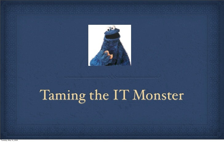 Taming the IT Monster  Tuesday, May 12, 2009