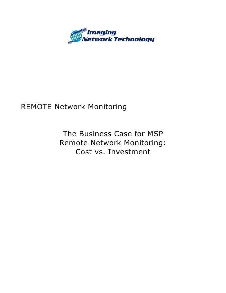 REMOTE Network Monitoring          The Business Case for MSP         Remote Network Monitoring:             Cost vs. Inves...