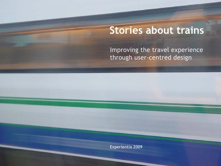 Stories about trains Improving the travel experience through user-centred design     Experientia 2009