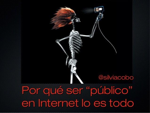 """@silviacoboPor qué ser """"público""""en Internet lo es todo"""