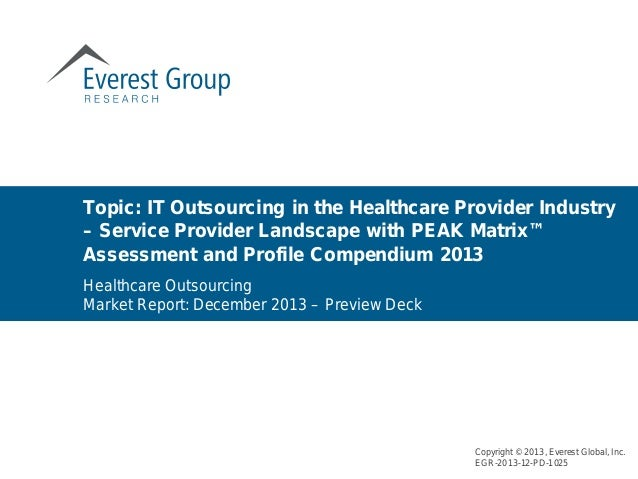 Healthcare Outsourcing Market Report: December 2013 – Preview Deck Topic: IT Outsourcing in the Healthcare Provider Indust...