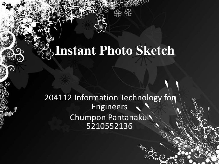 Instant Photo Sketch 1.0 <br />204112 Information Technology for Engineers<br />ChumponPantanakul5210552136 <br />