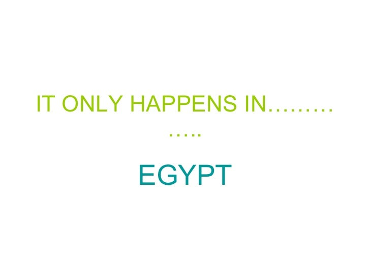 IT ONLY HAPPENS IN………….. EGYPT