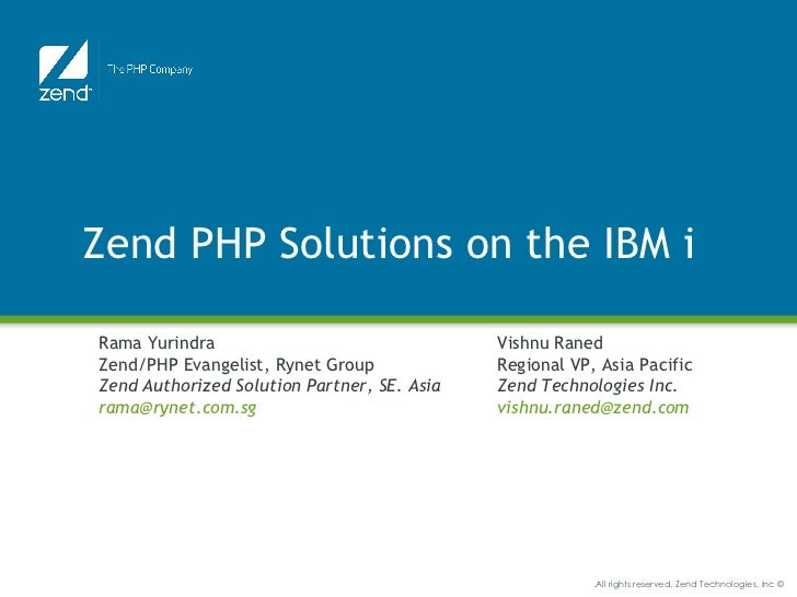 Zend PHP Solutions on the IBM iRama Yurindra                                Vishnu RanedZend/PHP Evangelist, Rynet Group  ...
