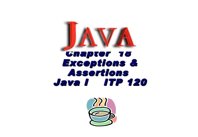 Chapter 18Chapter 18 Exceptions &Exceptions & AssertionsAssertions Java I ITP 120Java I ITP 120