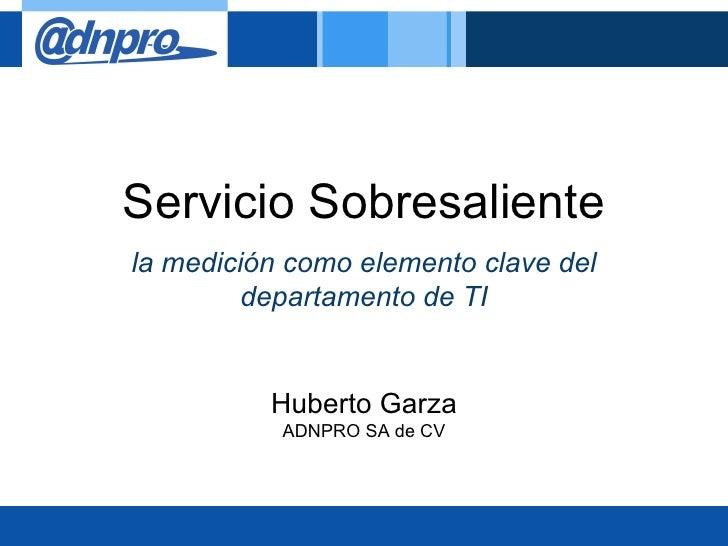 Servicio Sobresalientela medición como elemento clave del         departamento de TI          Huberto Garza           ADNP...