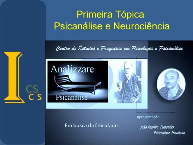 Primeira Tópica Psicanálise e Neurociência Ics Ic s