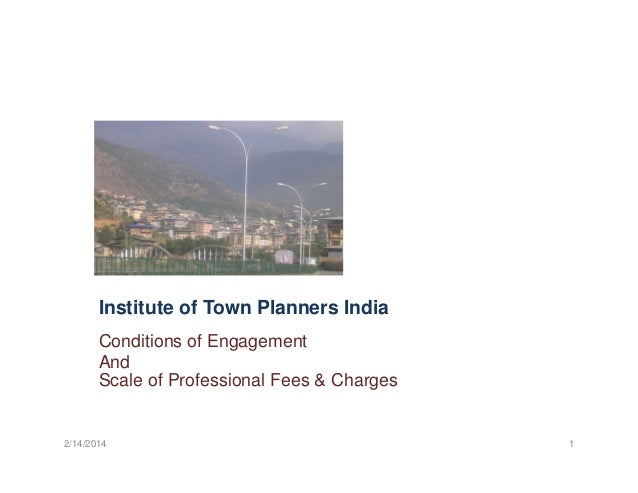Institute of Town Planners India Conditions of Engagement And Scale of Professional Fees & Charges  2/14/2014  1