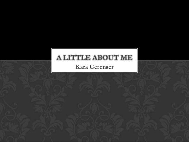 A LITTLE ABOUT ME    Kara Gerenser