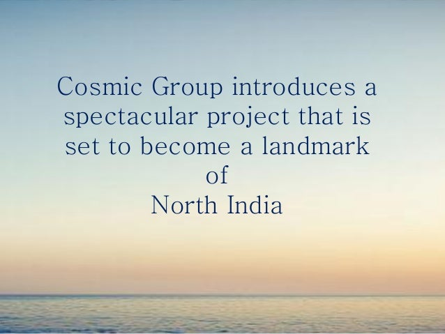 Cosmic Group introduces a spectacular project that is set to become a landmark of North India