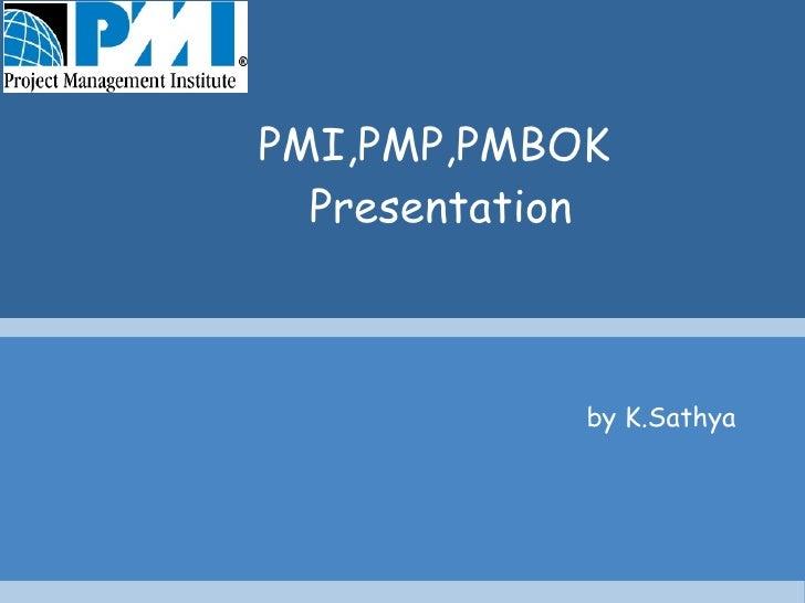 PMI,PMP,PMBOK  Presentation by K.Sathya