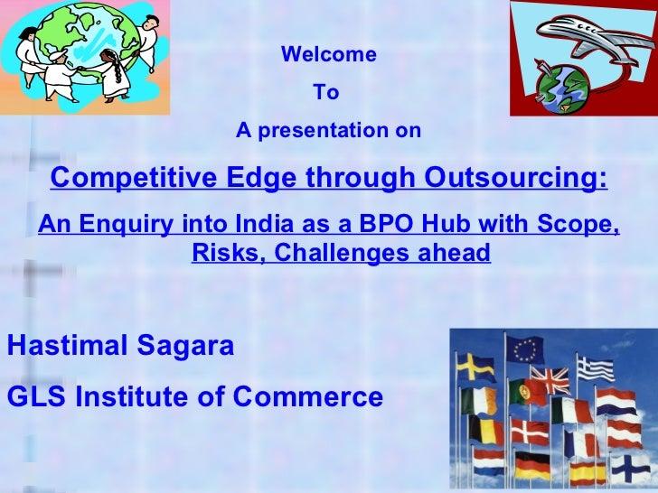 <ul><li>Welcome </li></ul><ul><li>To  </li></ul><ul><li>A presentation on </li></ul><ul><li>Competitive Edge through Outso...