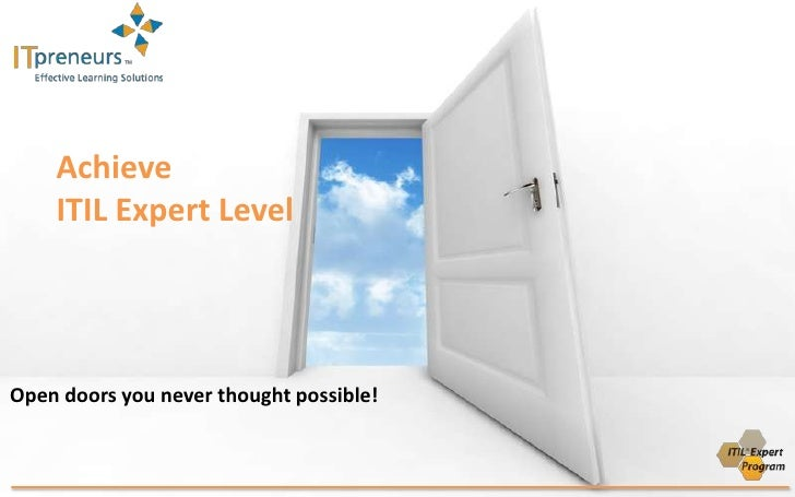 Achieve<br />ITIL Expert Level<br />Open doors you never thought possible!<br />