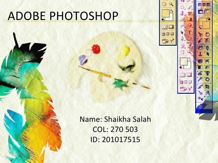 ADOBE PHOTOSHOP         Name: Shaikha Salah            COL: 270 503           ID: 201017515
