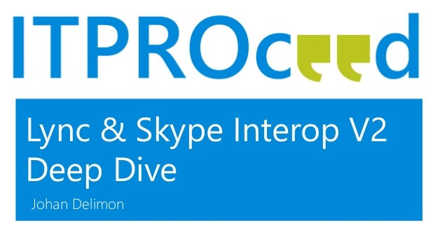 Office Track: Lync & Skype Federation v2 Deep Dive - Johan Delimon