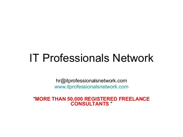 "IT Professionals Network      hr@itprofessionalsnetwork.com      www.itprofessionalsnetwork.com""MORE THAN 50,000 REGISTERE..."